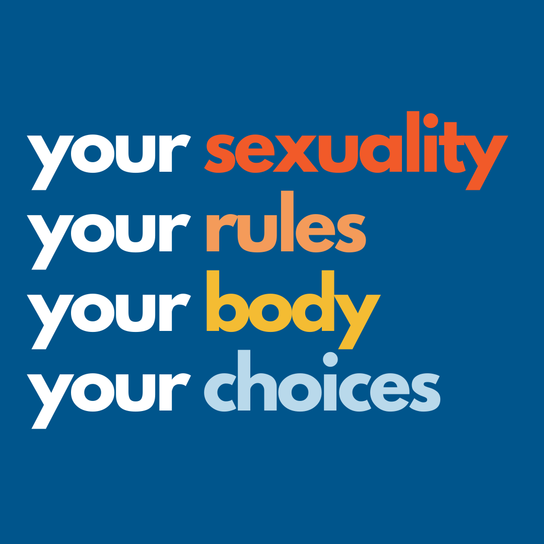 Dark blue graphic that says Your sexuality. Your rules. Your body. Your choices.